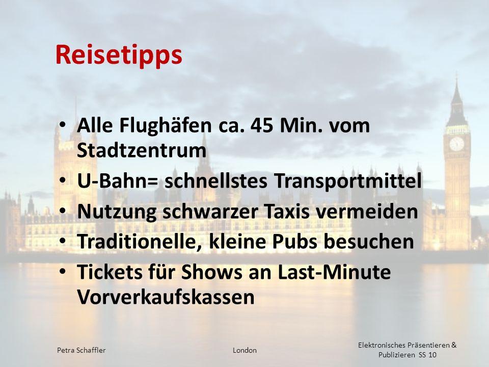 Reisetipps Alle Flughäfen ca. 45 Min. vom Stadtzentrum U-Bahn= schnellstes Transportmittel Nutzung schwarzer Taxis vermeiden Traditionelle, kleine Pub