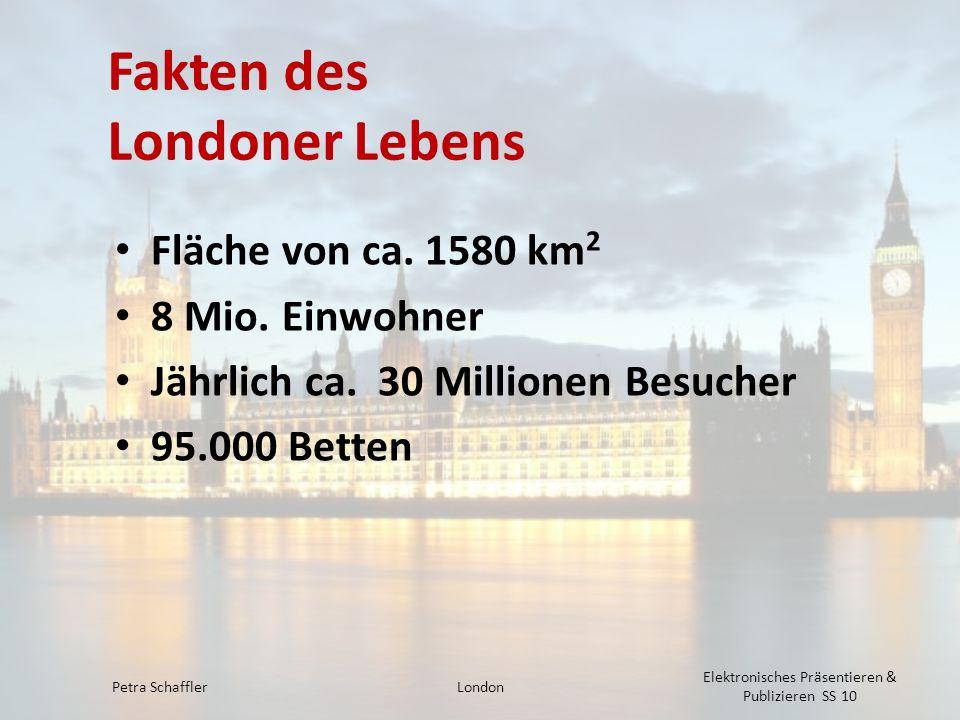 Fakten des Londoner Lebens Fläche von ca. 1580 km 2 8 Mio. Einwohner Jährlich ca. 30 Millionen Besucher 95.000 Betten Petra SchafflerLondon Elektronis