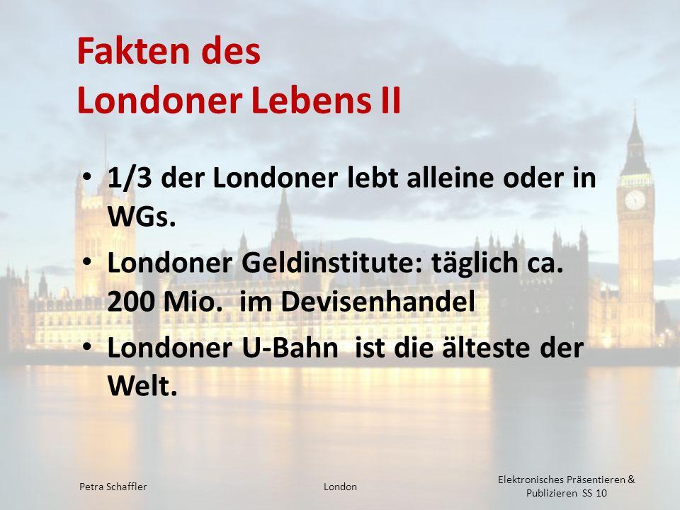 Fakten des Londoner Lebens II 1/3 der Londoner lebt alleine oder in WGs. Londoner Geldinstitute: täglich ca. 200 Mio. im Devisenhandel Londoner U-Bahn