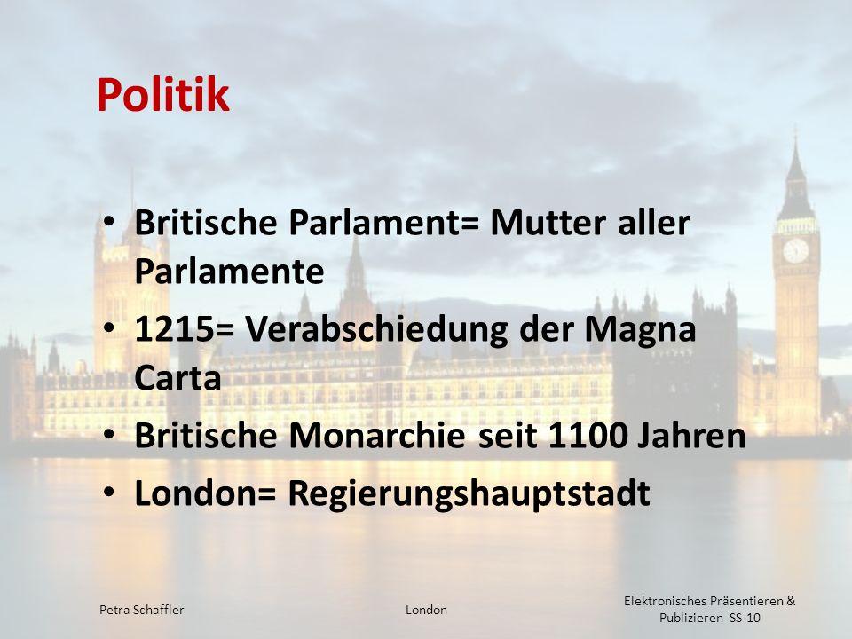 Politik Britische Parlament= Mutter aller Parlamente 1215= Verabschiedung der Magna Carta Britische Monarchie seit 1100 Jahren London= Regierungshaupt