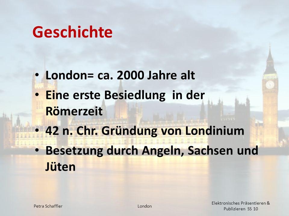 Geschichte London= ca. 2000 Jahre alt Eine erste Besiedlung in der Römerzeit 42 n. Chr. Gründung von Londinium Besetzung durch Angeln, Sachsen und Jüt