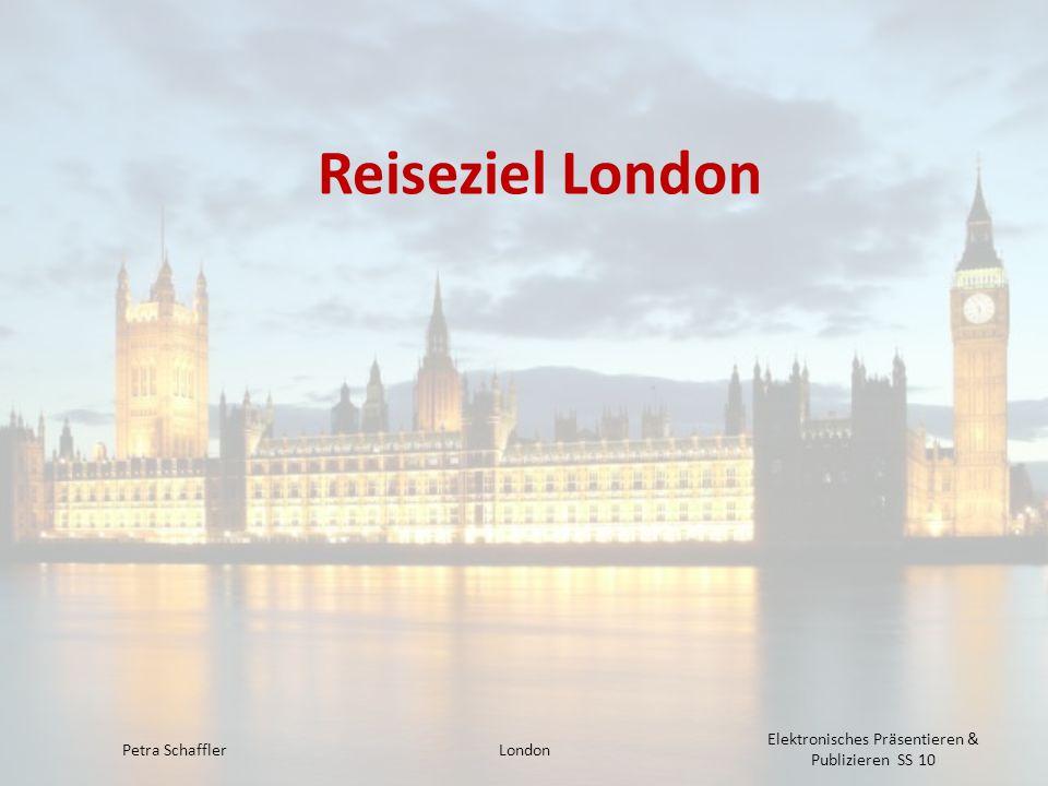 Reiseziel London Petra SchafflerLondon Elektronisches Präsentieren & Publizieren SS 10