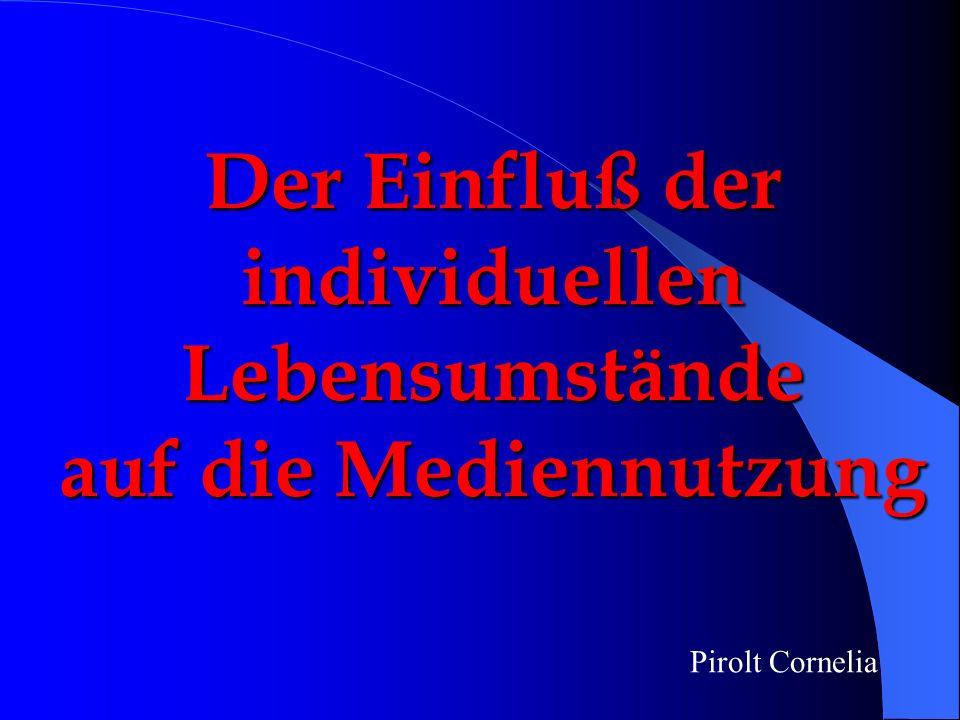 Der Einfluß der individuellen Lebensumstände auf die Mediennutzung Pirolt Cornelia