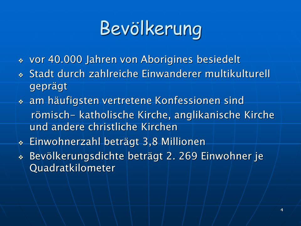 4 Bevölkerung vor 40.000 Jahren von Aborigines besiedelt vor 40.000 Jahren von Aborigines besiedelt Stadt durch zahlreiche Einwanderer multikulturell