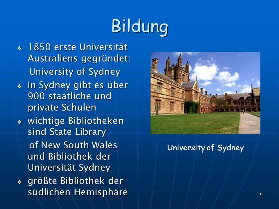 8 Bildung 1850 erste Universität Australiens gegründet: 1850 erste Universität Australiens gegründet: University of Sydney University of Sydney In Syd