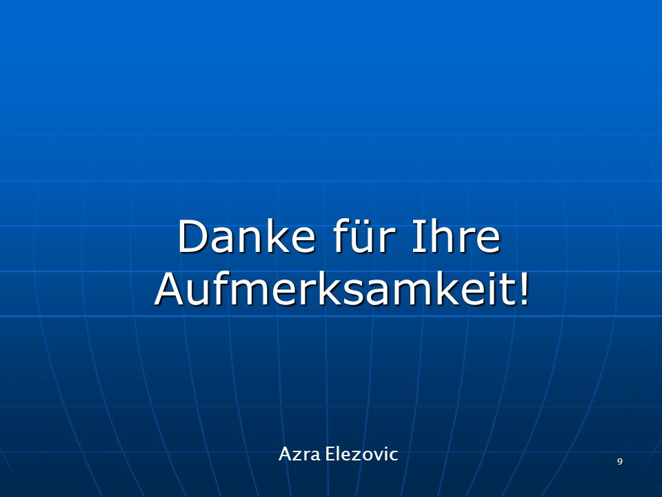 9 Danke für Ihre Aufmerksamkeit! Danke für Ihre Aufmerksamkeit! Azra Elezovic