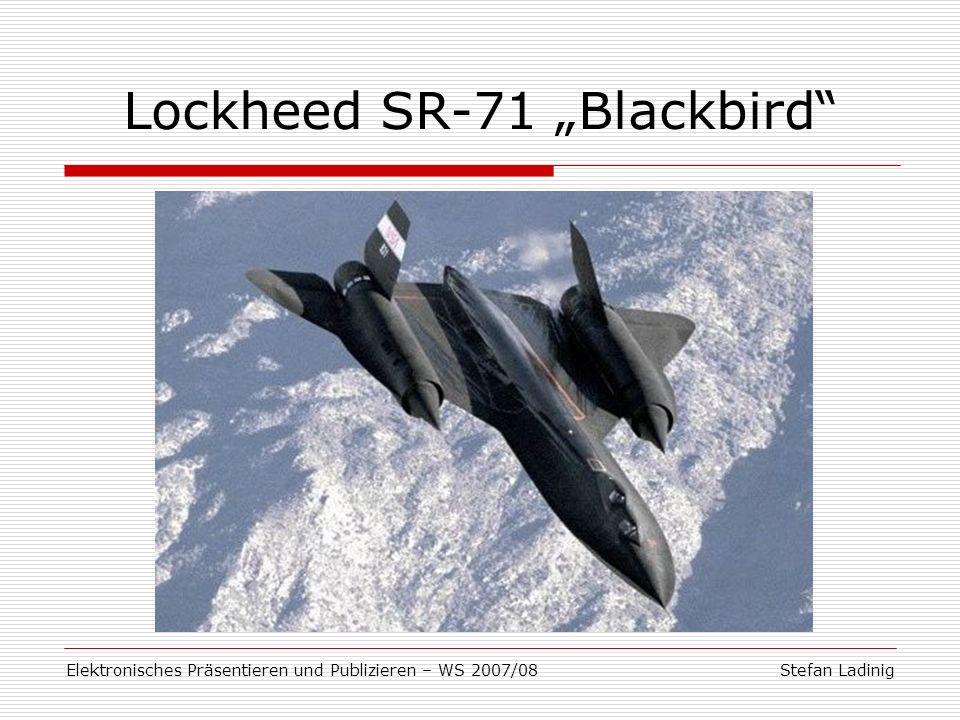 Stefan LadinigElektronisches Präsentieren und Publizieren – WS 2007/08 Entwicklung / Aufgabe des Blackbirds Besonderheiten technische Daten Rekorde Struktur der Präsentation