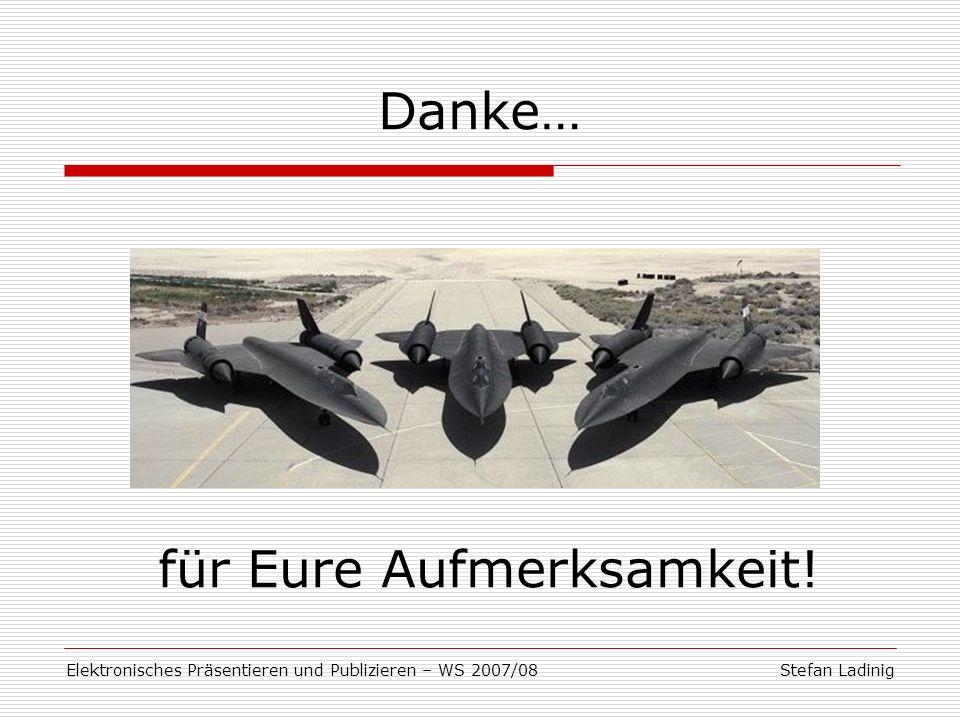 Stefan LadinigElektronisches Präsentieren und Publizieren – WS 2007/08 Danke… für Eure Aufmerksamkeit!