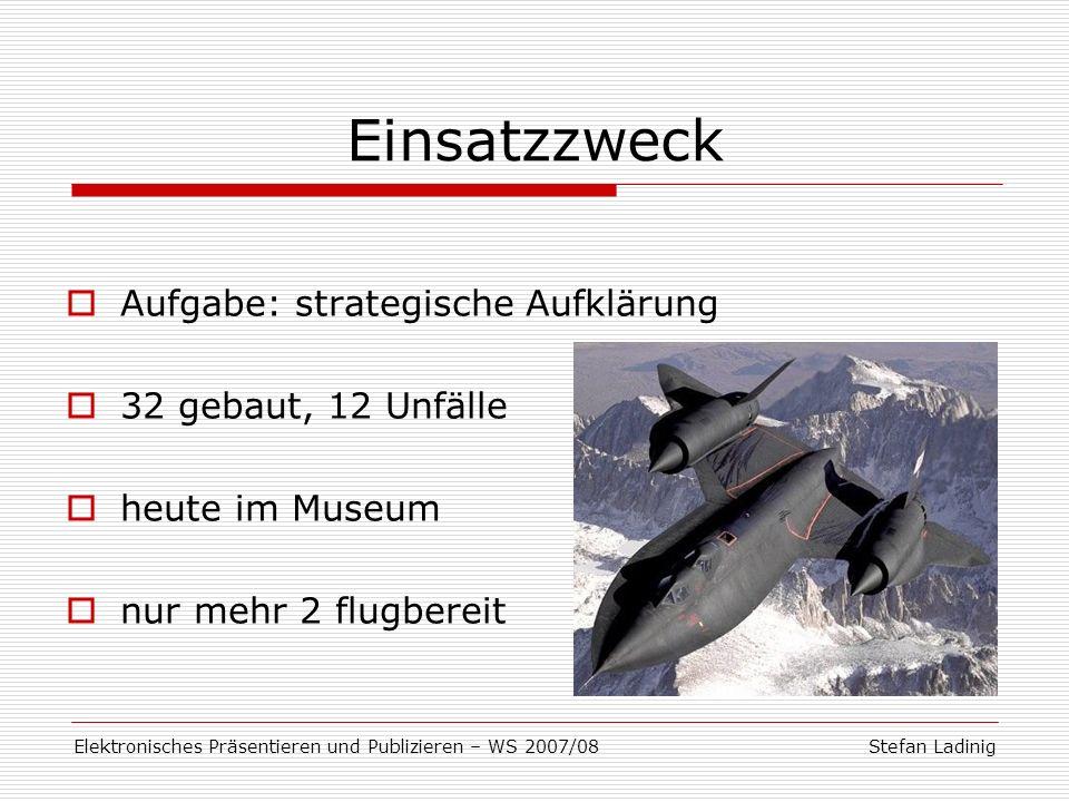 Stefan LadinigElektronisches Präsentieren und Publizieren – WS 2007/08 Besonderheiten graues Projekt Flughöhe, Geschwindigkeit Aufklärungssensoren: 259.000 km² / h Meilenstein der Luftfahrt