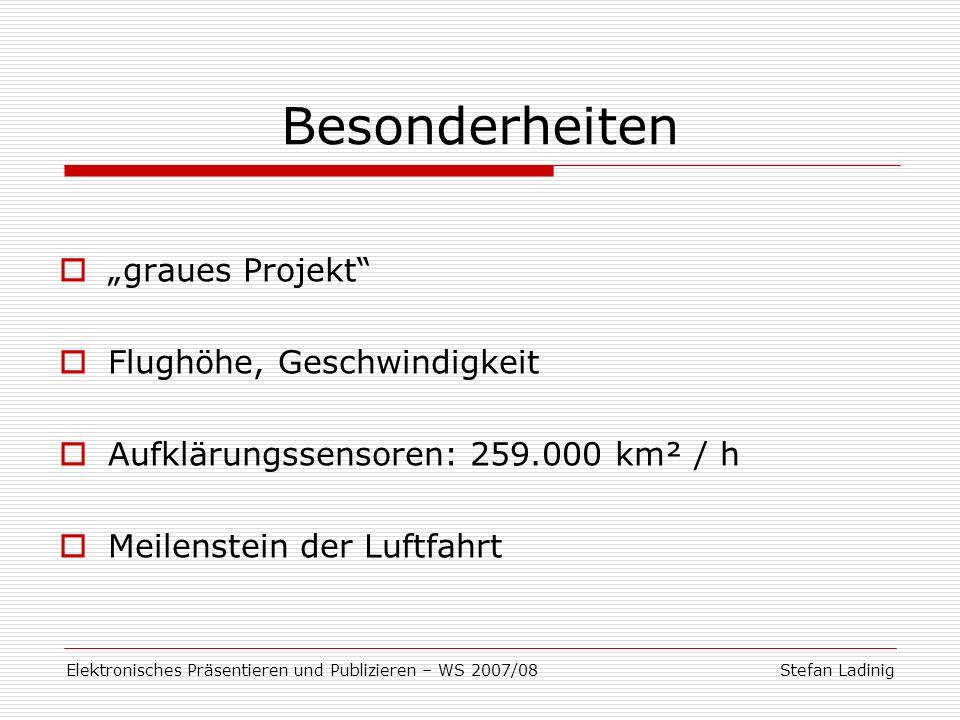 Stefan LadinigElektronisches Präsentieren und Publizieren – WS 2007/08 Besonderheiten graues Projekt Flughöhe, Geschwindigkeit Aufklärungssensoren: 25