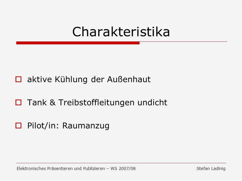 Stefan LadinigElektronisches Präsentieren und Publizieren – WS 2007/08 Charakteristika aktive Kühlung der Außenhaut Tank & Treibstoffleitungen undicht