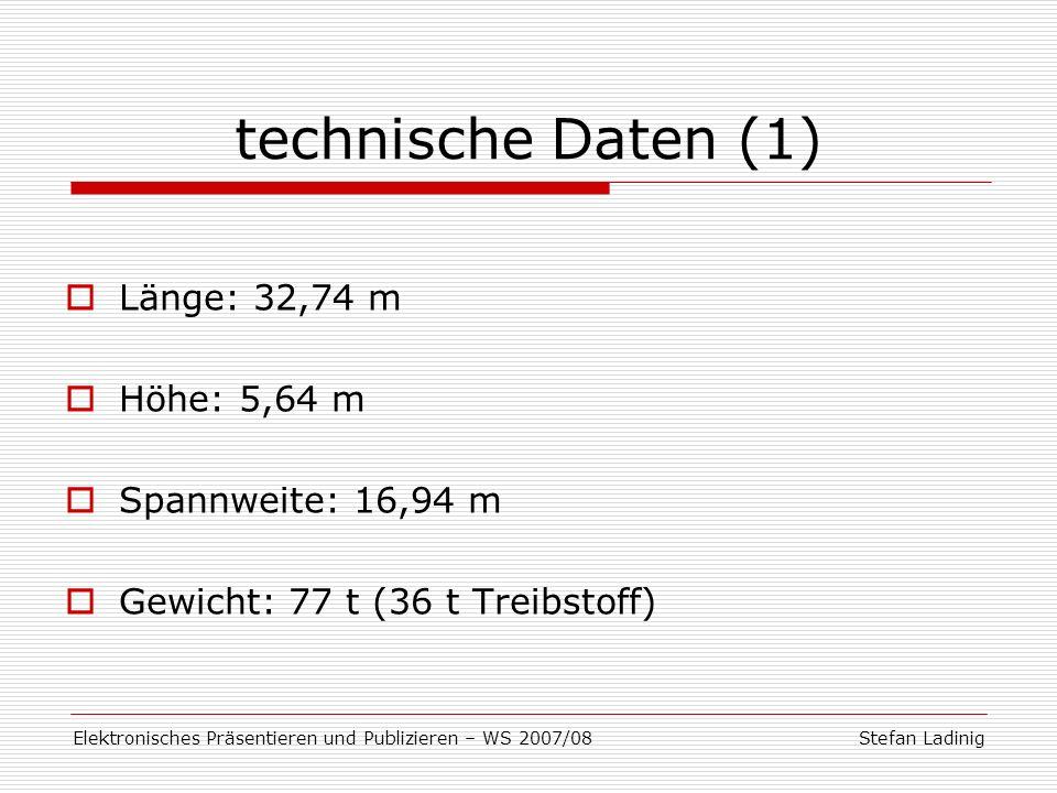 Stefan LadinigElektronisches Präsentieren und Publizieren – WS 2007/08 technische Daten (1) Länge: 32,74 m Höhe: 5,64 m Spannweite: 16,94 m Gewicht: 7