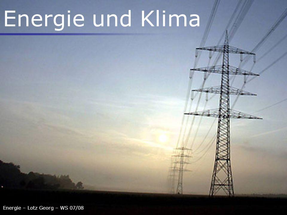 Energie – Lotz Georg – WS 07/08 Energie und Klima