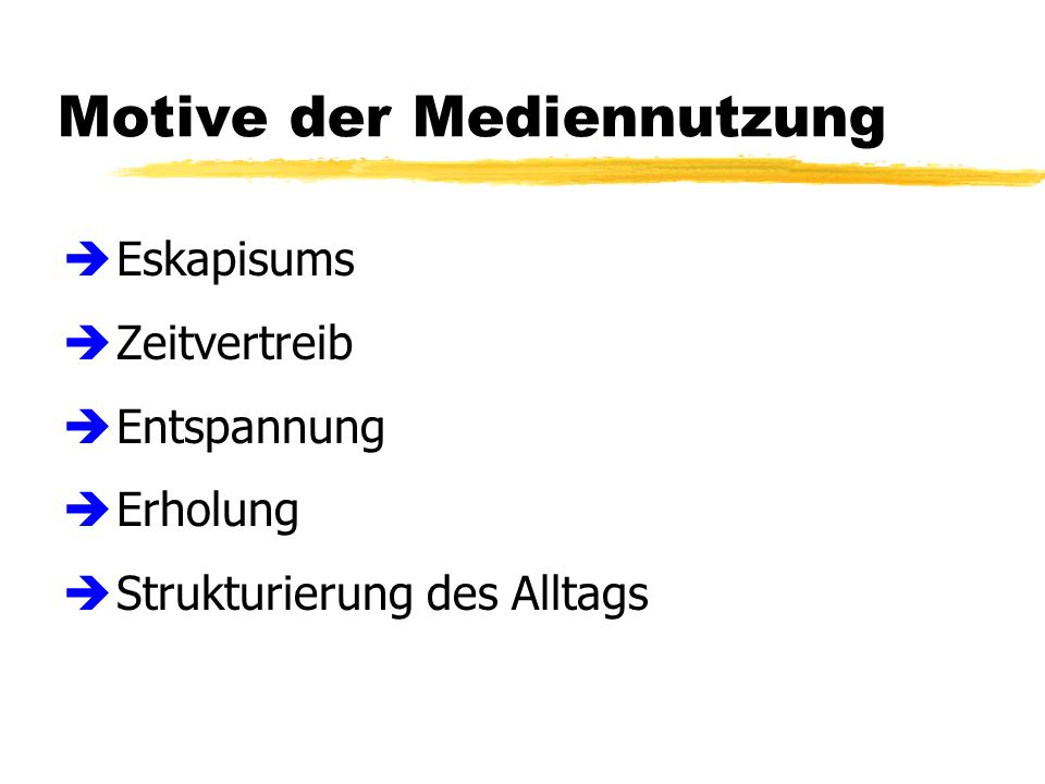 Motive der Mediennutzung è Eskapisums è Zeitvertreib è Entspannung è Erholung è Strukturierung des Alltags