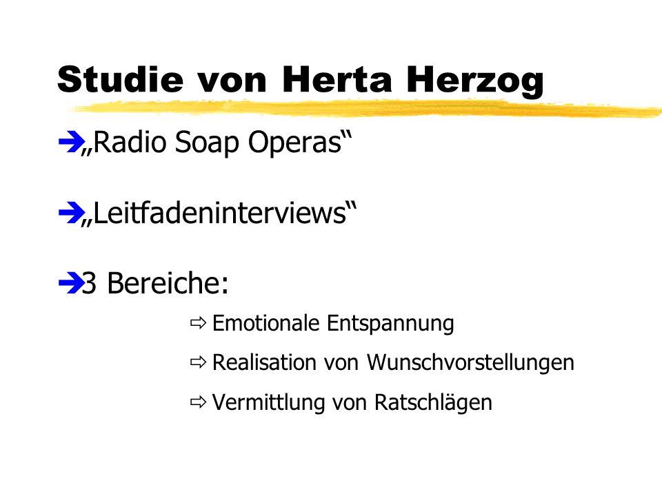 Studie von Herta Herzog Radio Soap Operas Leitfadeninterviews 3 Bereiche: Emotionale Entspannung Realisation von Wunschvorstellungen Vermittlung von Ratschlägen