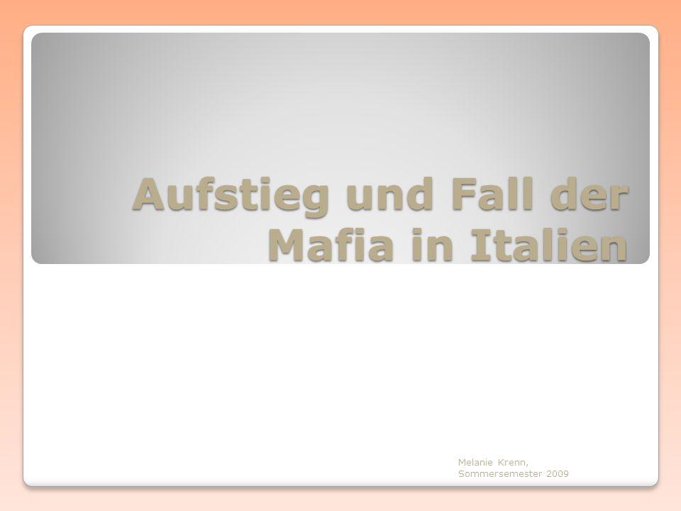 Aufstieg und Fall der Mafia in Italien Melanie Krenn, Sommersemester 2009