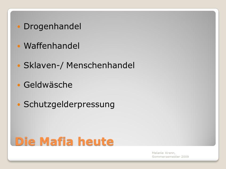 Die Mafia heute Drogenhandel Waffenhandel Sklaven-/ Menschenhandel Geldwäsche Schutzgelderpressung Melanie Krenn, Sommersemester 2009