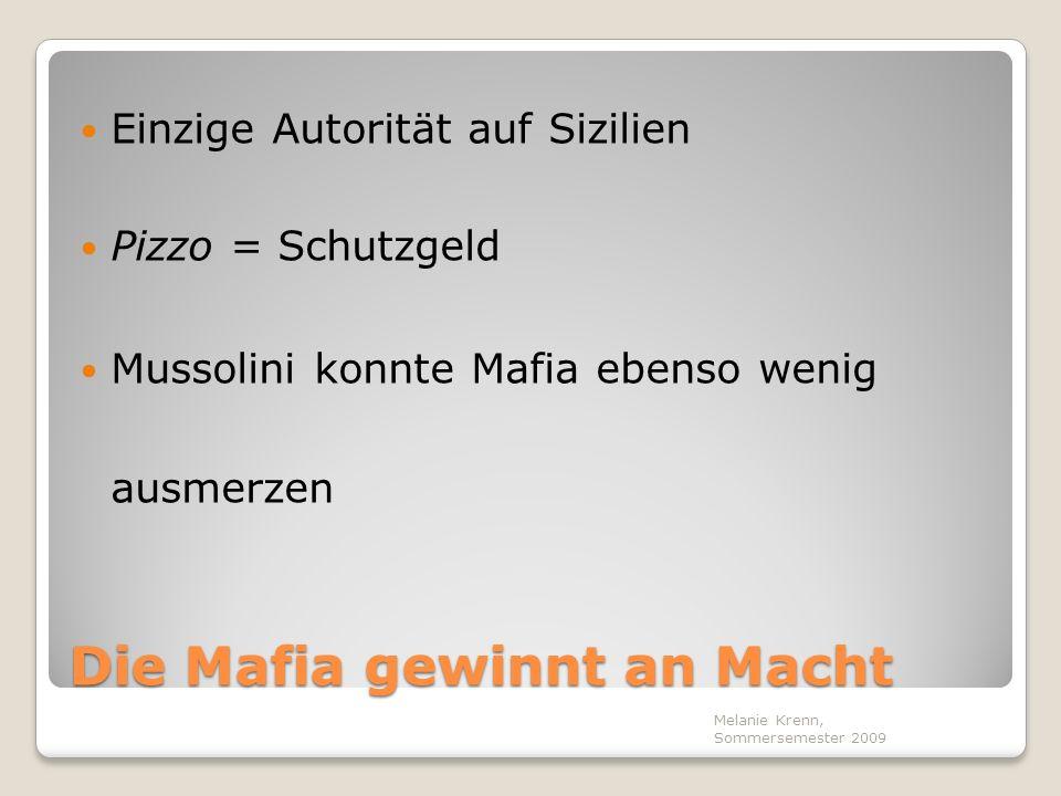 Die Mafia gewinnt an Macht Einzige Autorität auf Sizilien Pizzo = Schutzgeld Mussolini konnte Mafia ebenso wenig ausmerzen Melanie Krenn, Sommersemest