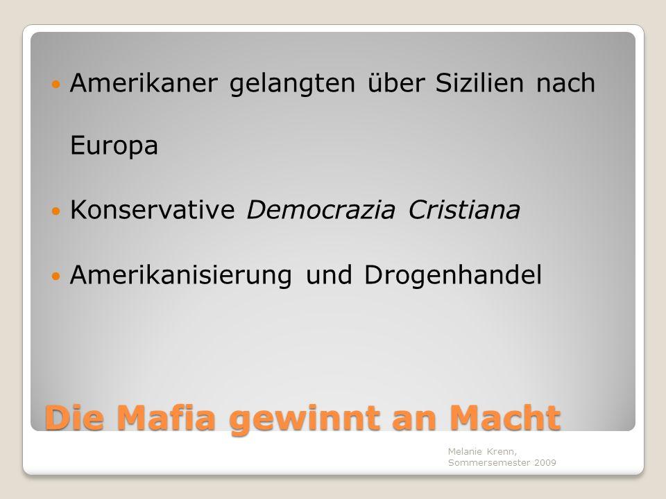 Einfluss auf die Politik Mafia holte Stimmen für die Konservative Im Gegenzug versprach sie Schutz Anti-Mafia-Gesetze wurden verabschiedet Ausweitung auf andere Teile Italiens Melanie Krenn, Sommersemester 2009