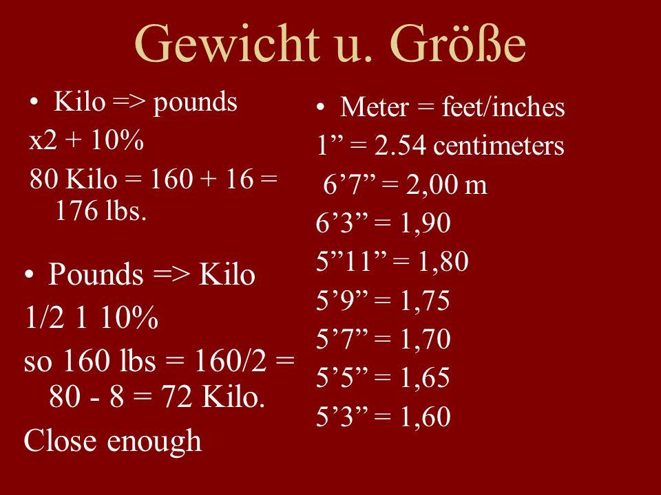 Gewicht u. Größe Kilo => pounds x2 + 10% 80 Kilo = 160 + 16 = 176 lbs.