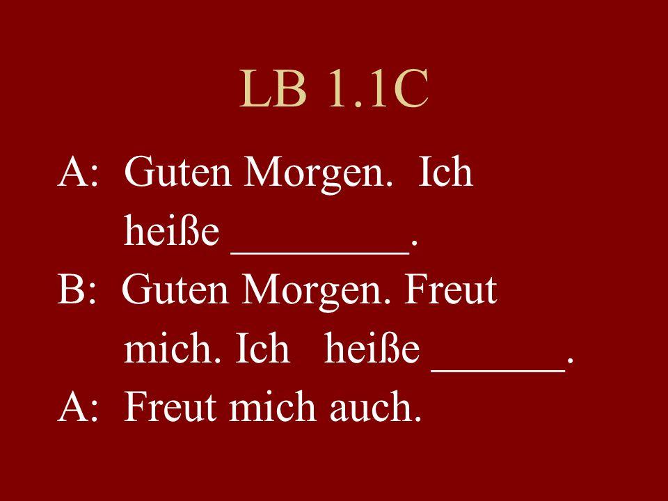 LB 1.1C A: Guten Morgen.Ich heiße ________. B: Guten Morgen.