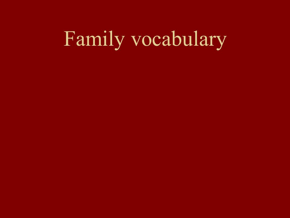 Family Vocabulary aunt brother child cousin (M/F) daughter deceased divorced family father grandfather grandmother grandparents half-brother half-sister