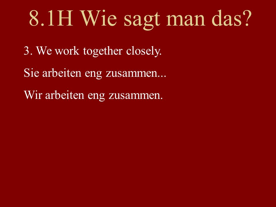 8.1H Wie sagt man das. 3. We work together closely.