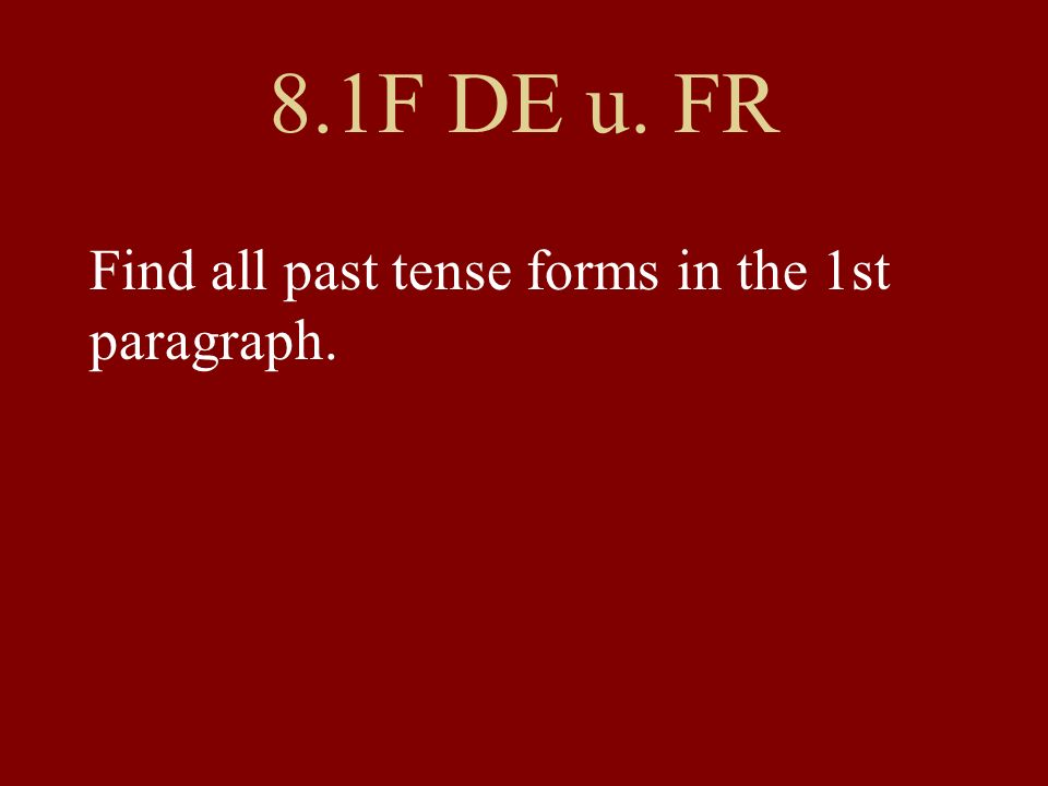 8.1F DE u. FR Find all past tense forms in the 1st paragraph.