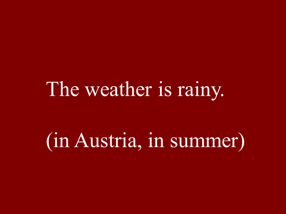 The weather is rainy. (in Austria, in summer)