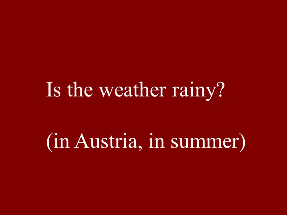 Is the weather rainy (in Austria, in summer)