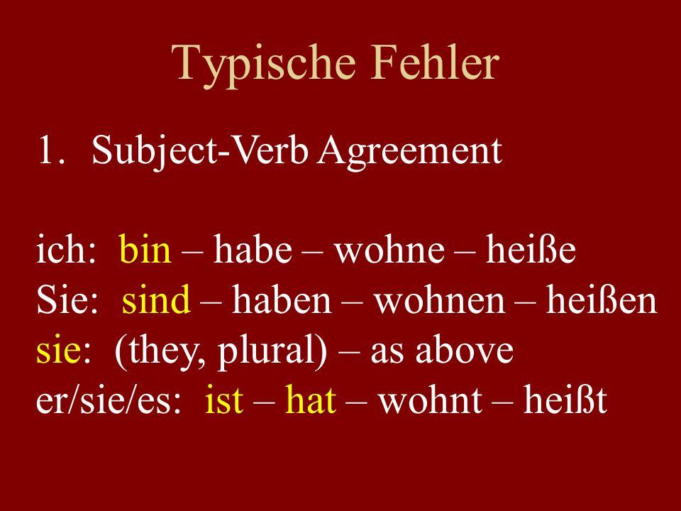 1.Subject-Verb Agreement ich: bin – habe – wohne – heiße Sie: sind – haben – wohnen – heißen sie: (they, plural) – as above er/sie/es: ist – hat – wohnt – heißt