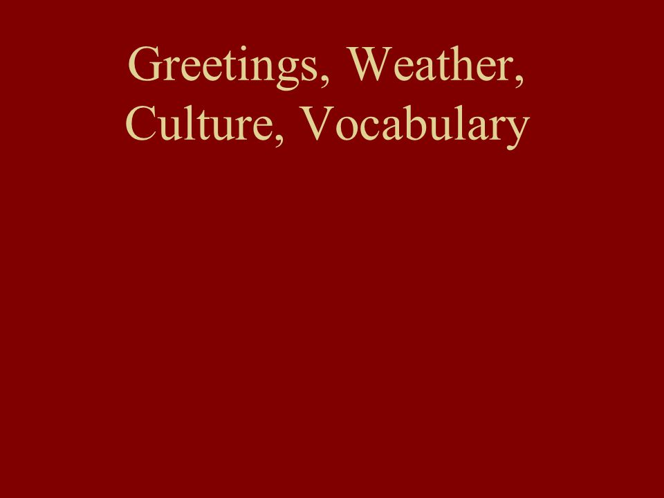 Greetings, Weather, Culture, Vocabulary
