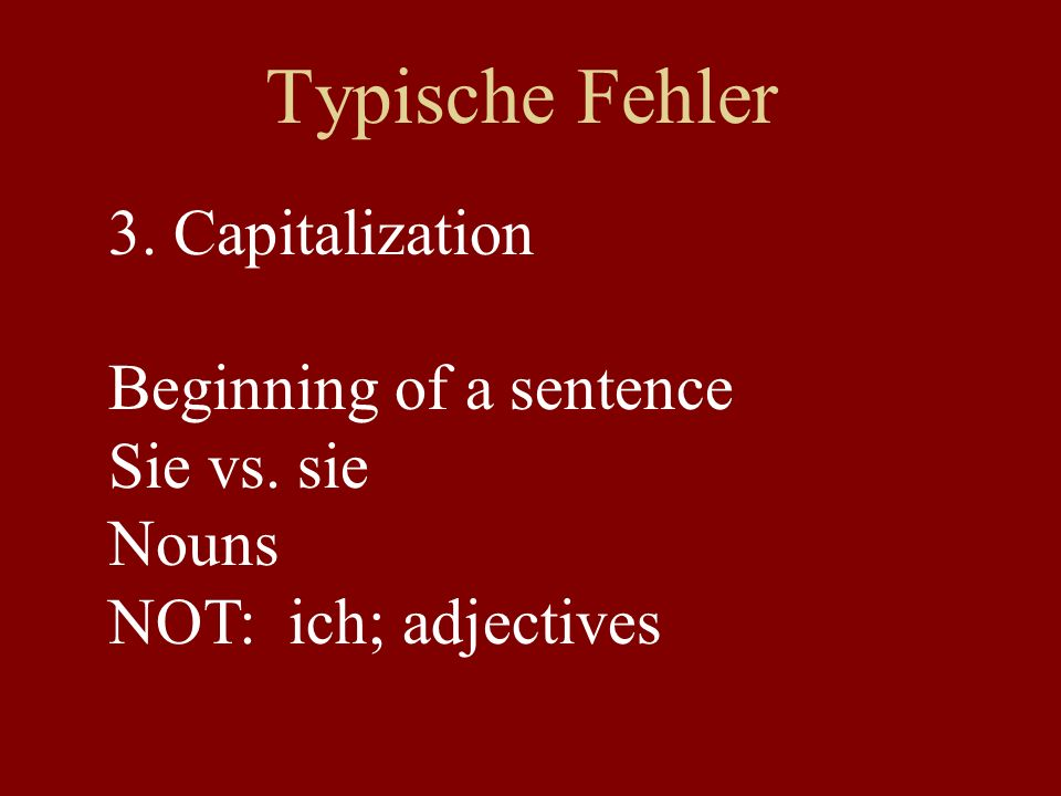 Typische Fehler 4.Spelling and Legibility Spelling is of the essence Write slowly and carefully Every letter counts