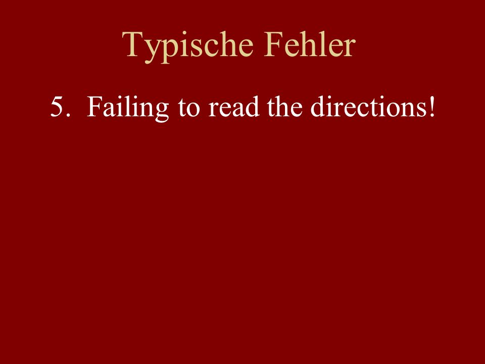 Typische Fehler 1.Subject-Verb Agreement 2.Word Order 3.Capitalization 4.Spelling and Legibility 5.Failing to read the directions!