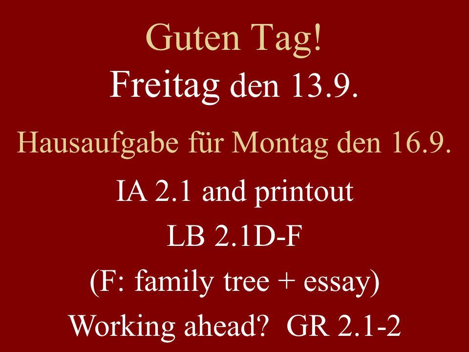 Guten Tag. Freitag den 13.9. Hausaufgabe für Montag den 16.9.