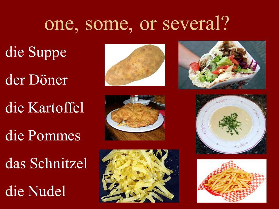 one, some, or several die Suppe der Döner die Kartoffel die Pommes das Schnitzel die Nudel