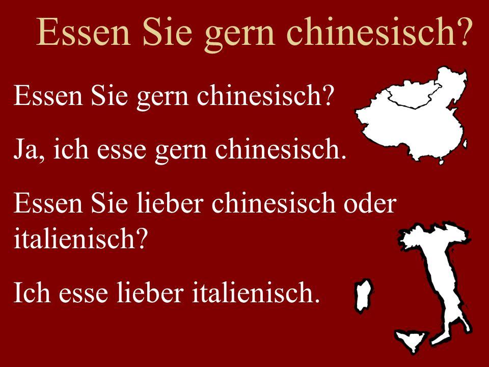 Essen Sie gern chinesisch. Ja, ich esse gern chinesisch.