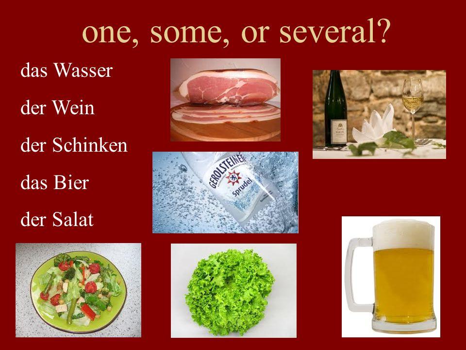 das Wasser der Wein der Schinken das Bier der Salat one, some, or several