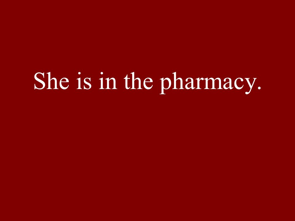 She is in the pharmacy.
