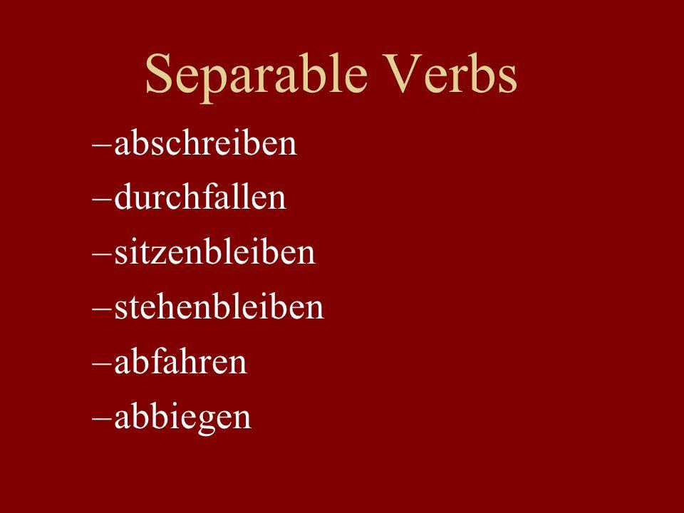 Separable Verbs –abschreiben –durchfallen –sitzenbleiben –stehenbleiben –abfahren –abbiegen