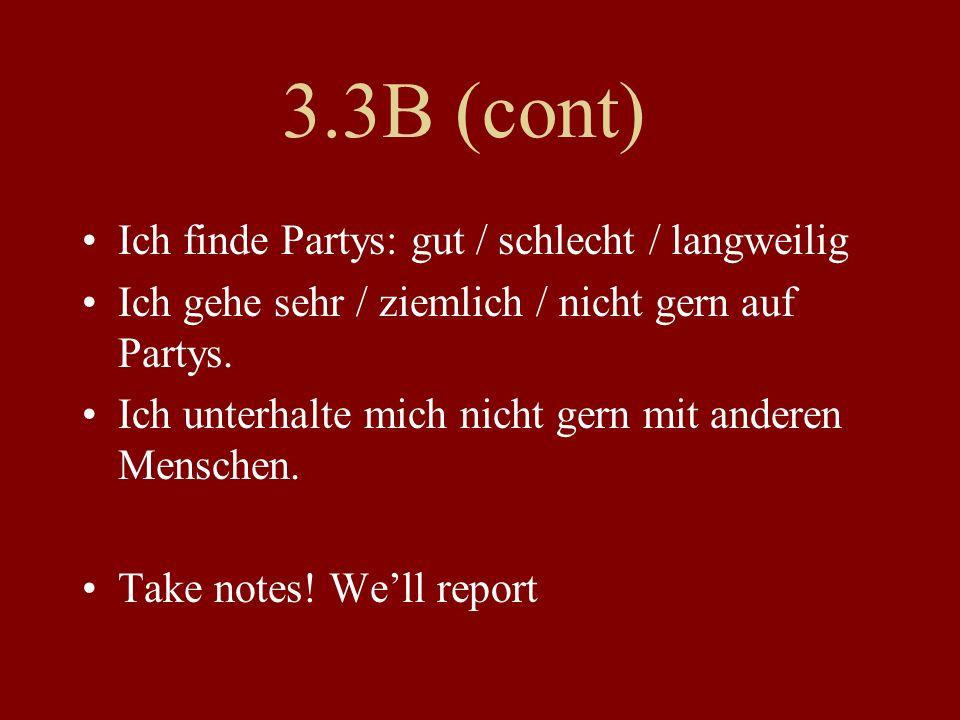 3.3B (cont) Ich finde Partys: gut / schlecht / langweilig Ich gehe sehr / ziemlich / nicht gern auf Partys.
