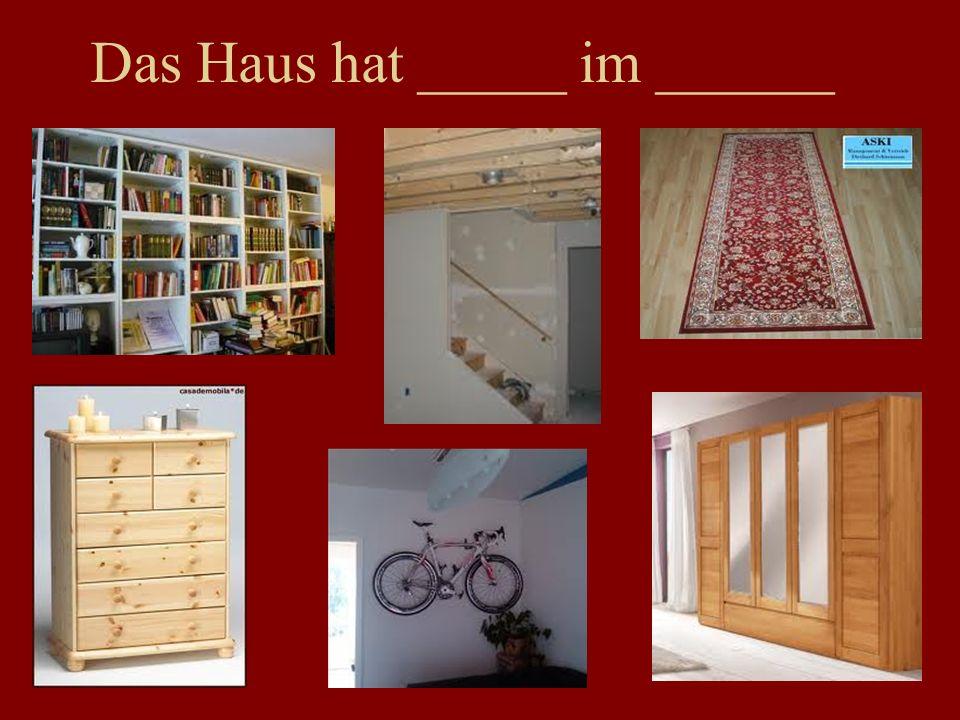 Das Haus hat _____ im ______
