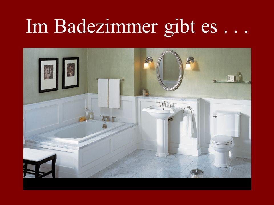Im Badezimmer gibt es...