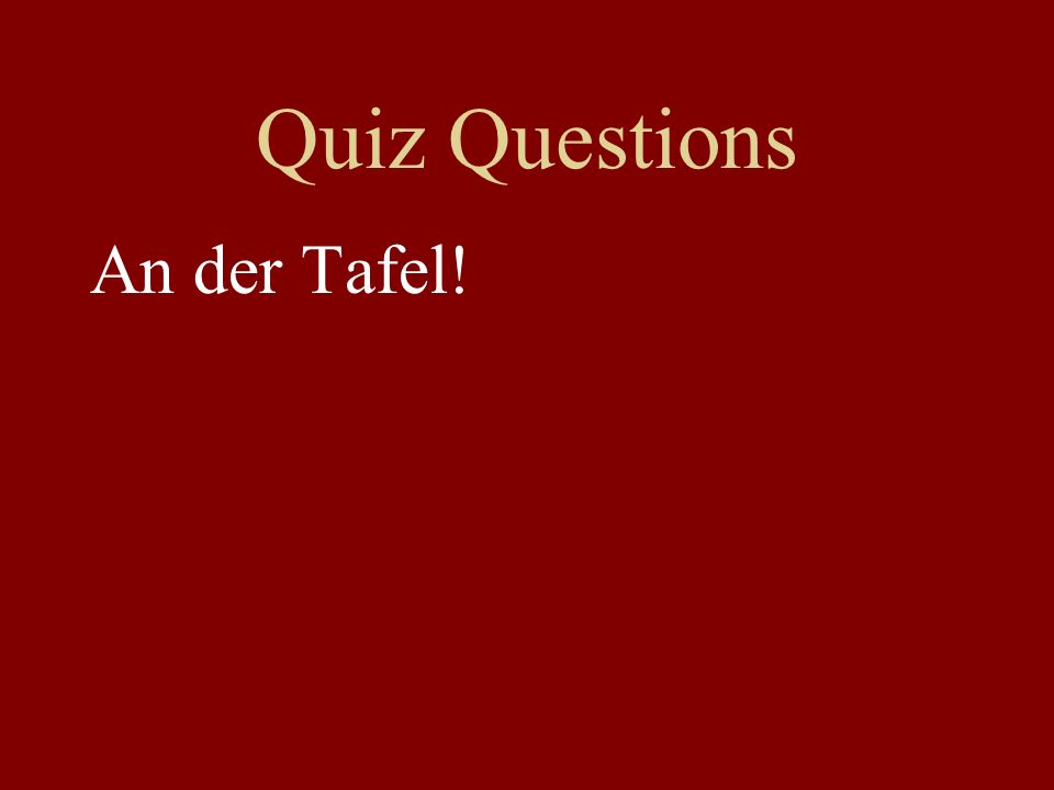 Quiz Questions An der Tafel!