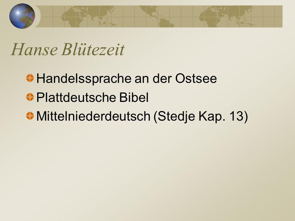 Handelssprache an der Ostsee Plattdeutsche Bibel Mittelniederdeutsch (Stedje Kap. 13) Hanse Blütezeit