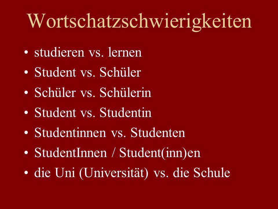 Wortschatzschwierigkeiten studieren vs. lernen Student vs. Schüler Schüler vs. Schülerin Student vs. Studentin Studentinnen vs. Studenten StudentInnen