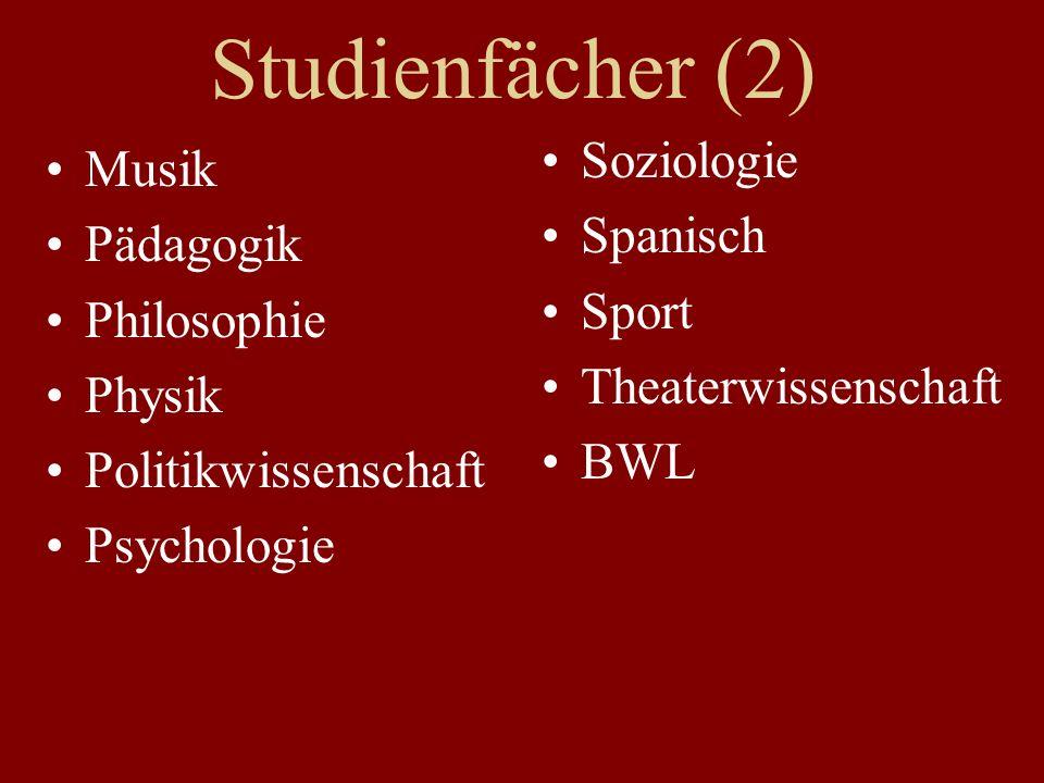 Studienfächer (2) Musik Pädagogik Philosophie Physik Politikwissenschaft Psychologie Soziologie Spanisch Sport Theaterwissenschaft BWL