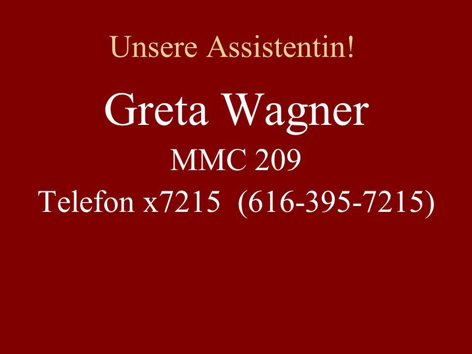 Unsere Assistentin! Greta Wagner MMC 209 Telefon x7215 (616-395-7215)