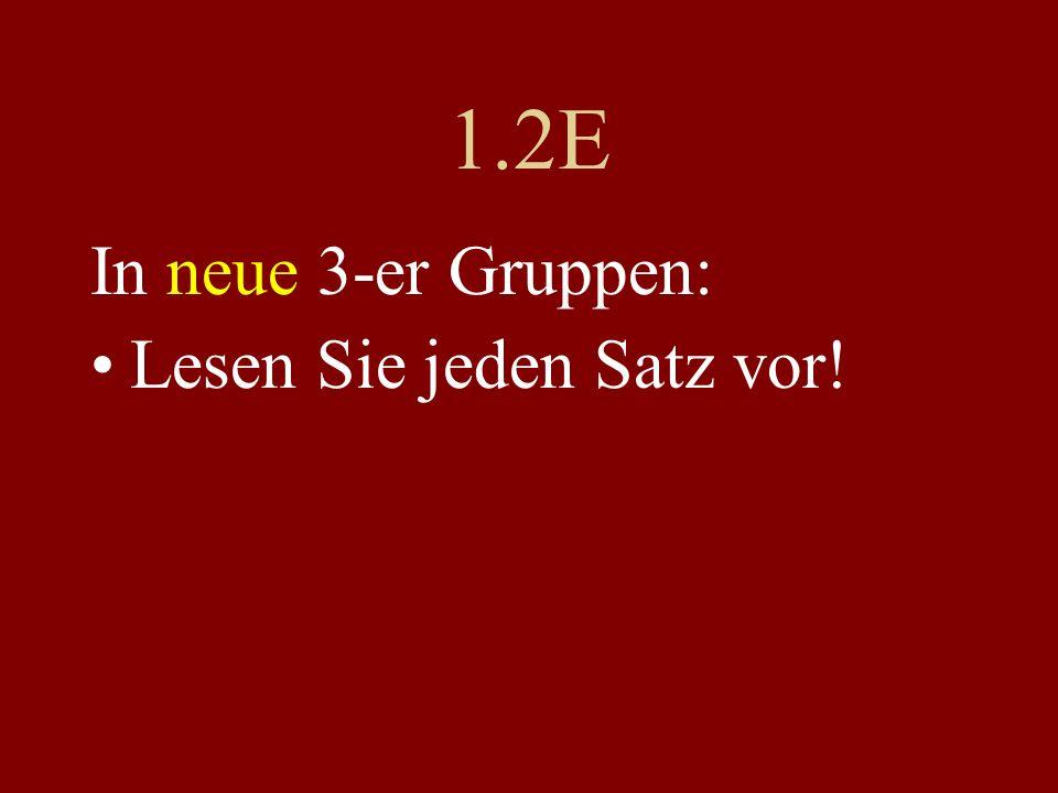 1.2E In neue 3-er Gruppen: Lesen Sie jeden Satz vor!