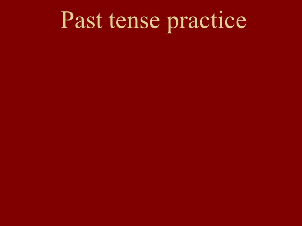 Simple past tense 1.My parents had a big house. 2.